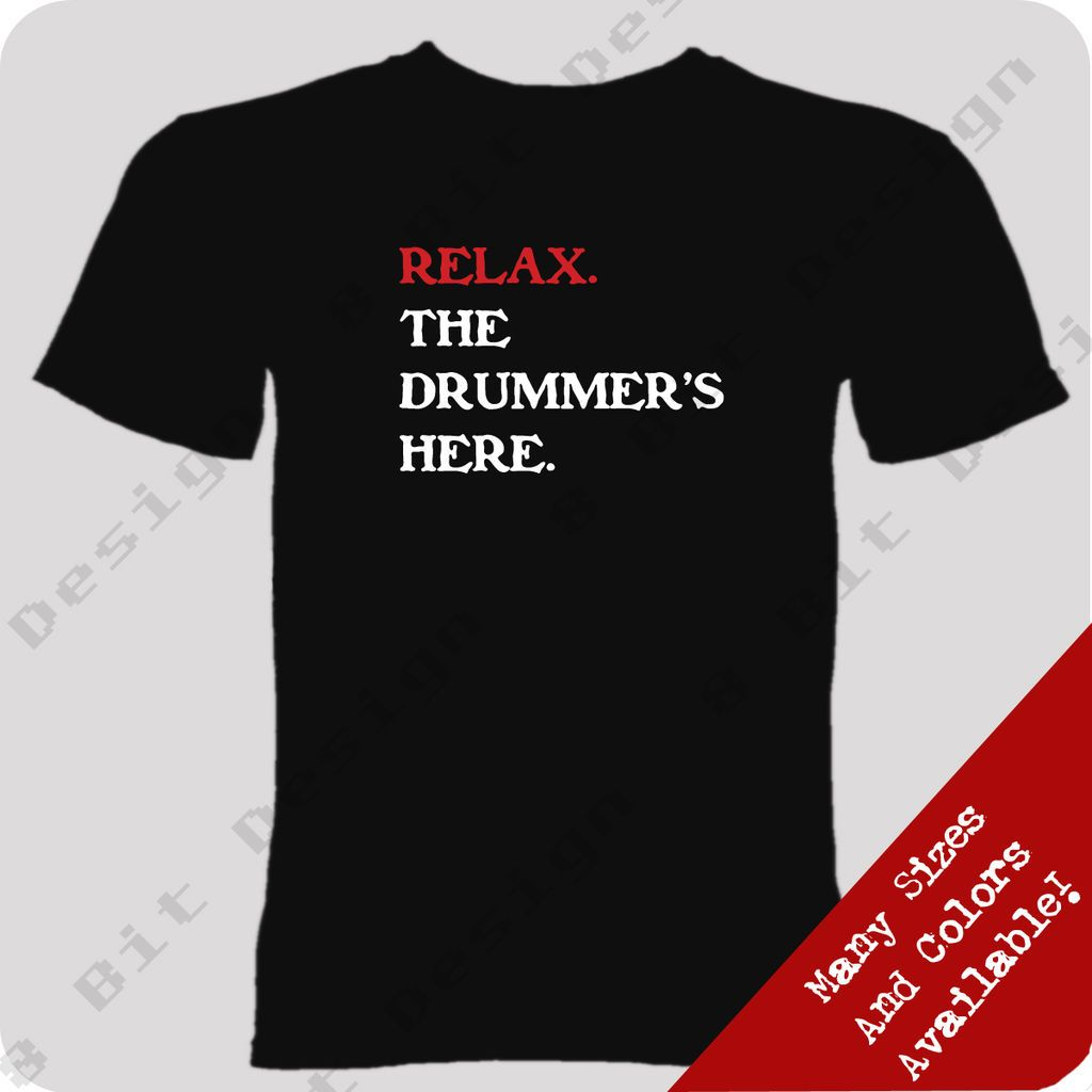 The Drummer/'s Here T Shirt for drummers Relax.. Music tee