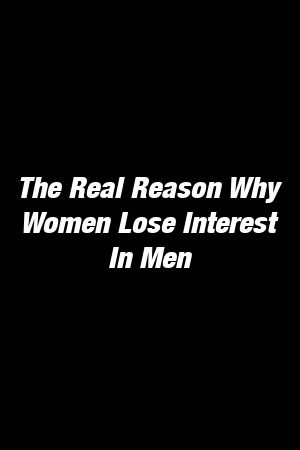 The Real Reason Why Women Lose Interest In Men by headrelationxyz The Real Reason Why Women Lose Interest In Men by headrelationxyz