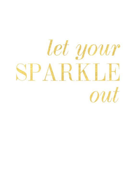 Let Your Sparkle Out Print / Gold Foil Quote Print / Real Foil / 5x7, 8x10…