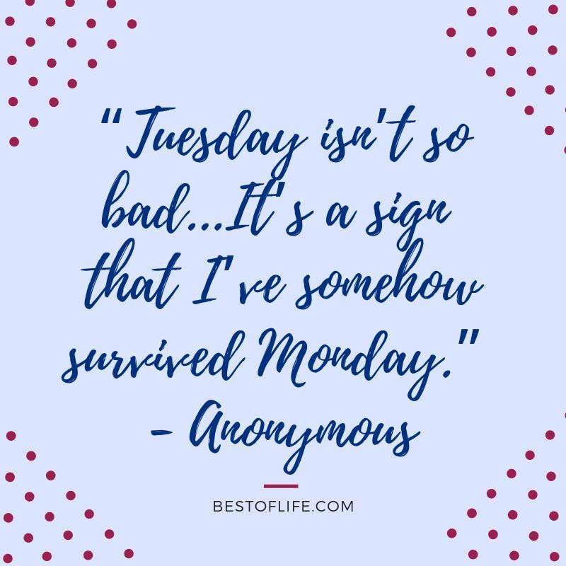 Inspirational Tuesday Motivation Quotes To Keep You Going Tuesday Motivation Quotes Happy Tuesday Quotes Tuesday Quotes