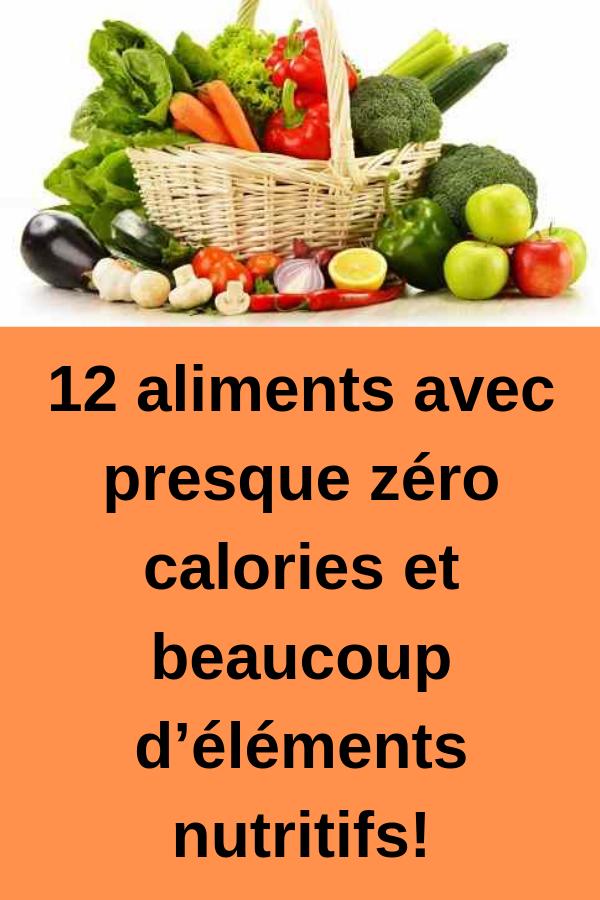 12 aliments avec presque zéro calories et beaucoup d ...
