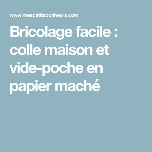Bricolage Facile Colle Maison Et Vide Poche En Papier Mache Colle Maison Bricolage Facile Trucs Et Astuces Bricolage