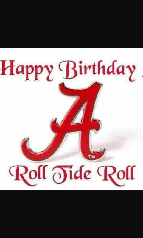 Pin by JG on Bama birthdays Pinterest Alabama Roll tide and