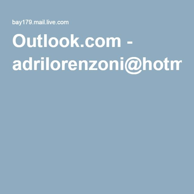 Outlook.com - adrilorenzoni@hotmail.com