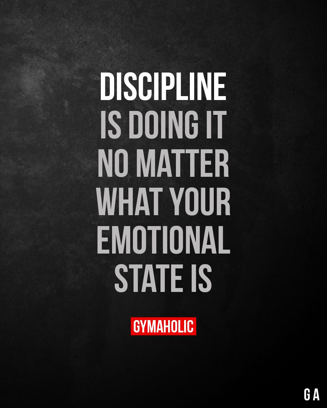 Discipline is doing it, no matter what your emotional state is.