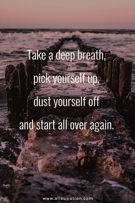 Quotes Of The Day Take A Deep Breath Pick Yourself Up Dust
