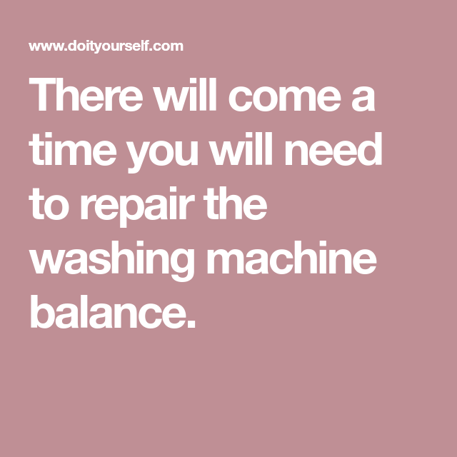 There Will Come A Time You Will Need To Repair The Washing