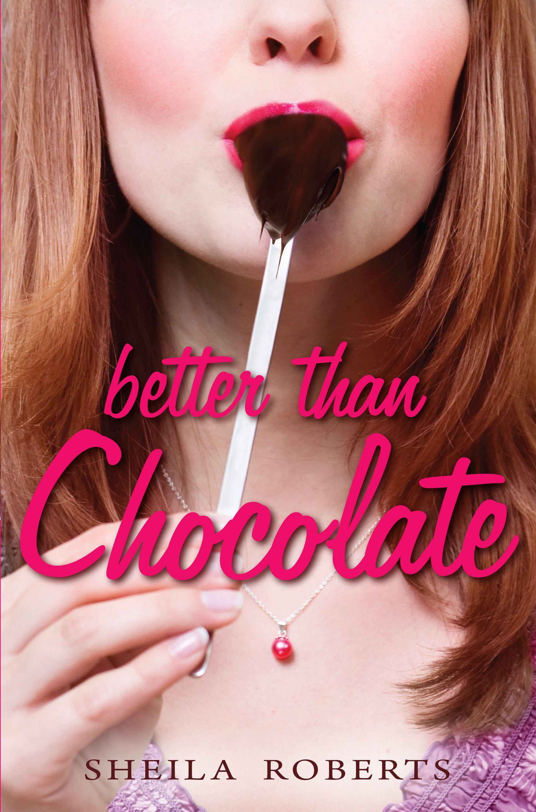 Better than Chocolate - Sheila Roberts.