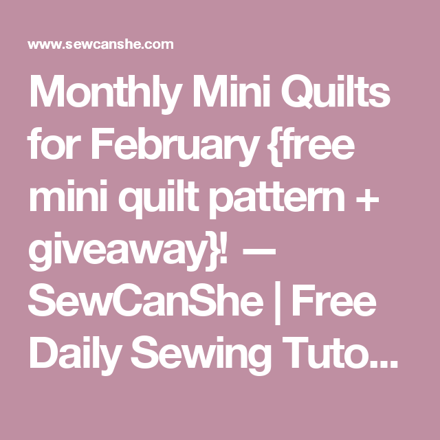 Monthly Mini Quilts for February {free mini quilt pattern + giveaway}! — SewCanShe   Free Daily Sewing Tutorials