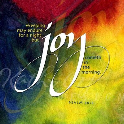 Image result for weeping may endure the night but joy cometh in the morning
