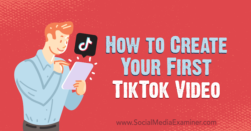 How To Create Your First Tiktok Video In 2020 Social Media Examiner Local Social Media Social Media Planning