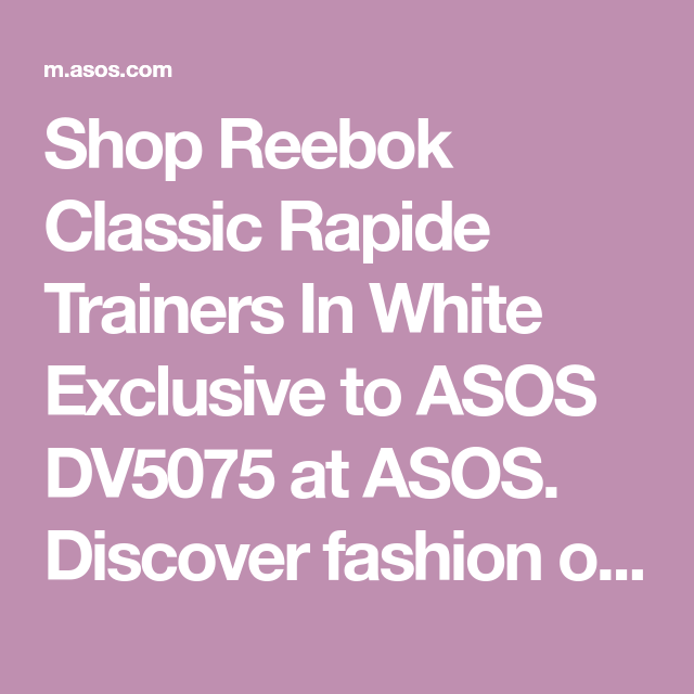 432d3a99d46b8c Shop Reebok Classic Rapide Trainers In White Exclusive to ASOS DV5075 at  ASOS. Discover fashion