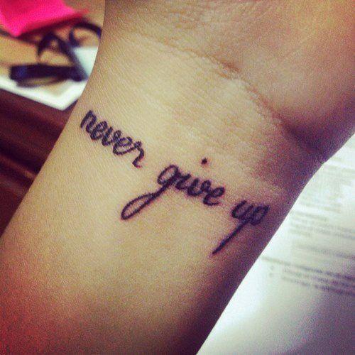 Never Give Up Tattoos Tatoo I Tatuaże