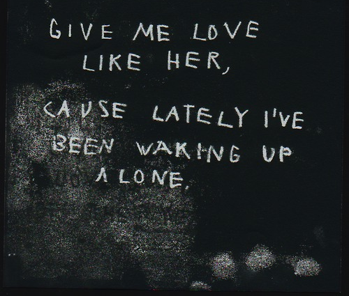 give me love like her, cause lately i've been waking up