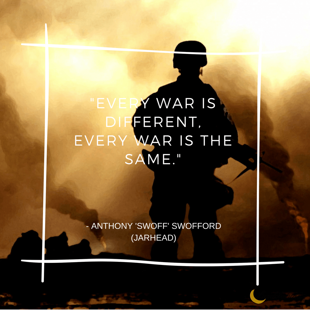 Every War Is Different Every War Is The Same Anthony Swoff Swofford Jarhead Movie Quotes War Quotes Soldier Quotes