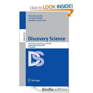 Discovery Science: 10th International Conference, DS 2007 Sendai, Japan, October 1-4, 2007. Proceedings (Lecture Notes in Computer Science / Lecture Notes in Artificial Intelligence) by Vincent Corruble. $47.62. 306 pages. Publisher: Springer; 2007 edition (October 23, 2007)