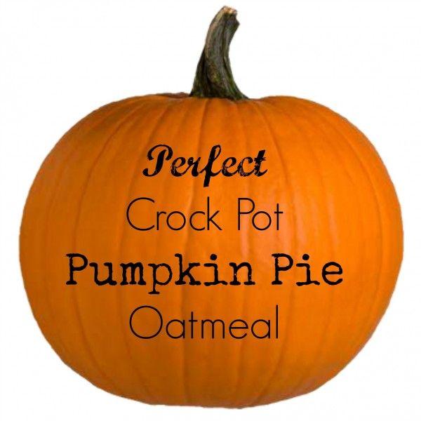 Perfect Crock Pot Pumpkin Pie Oatmeal