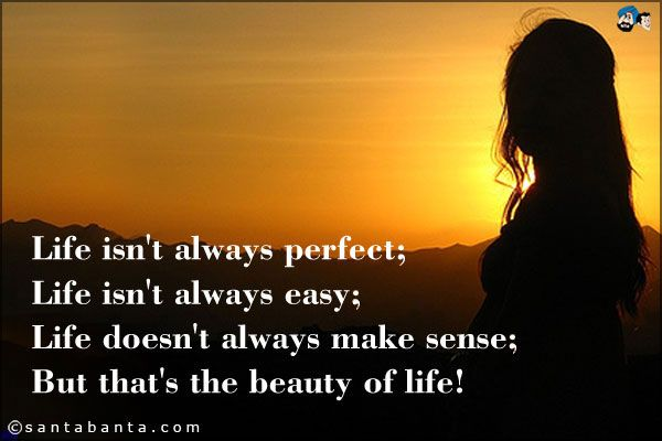 Life Isnt Always Perfect Life Isnt Always Easy Life Doesnt