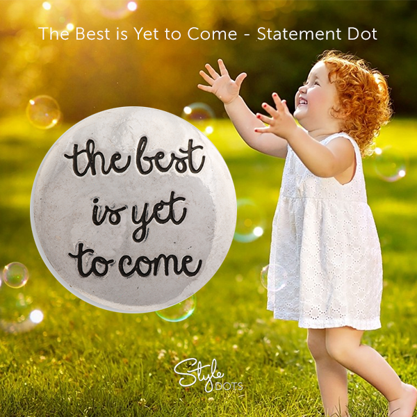 """""""The Best is Yet to Come"""" 30 mm Statement Dot from Style Dots! Style with me at https://suzanne.styledotshome.com"""