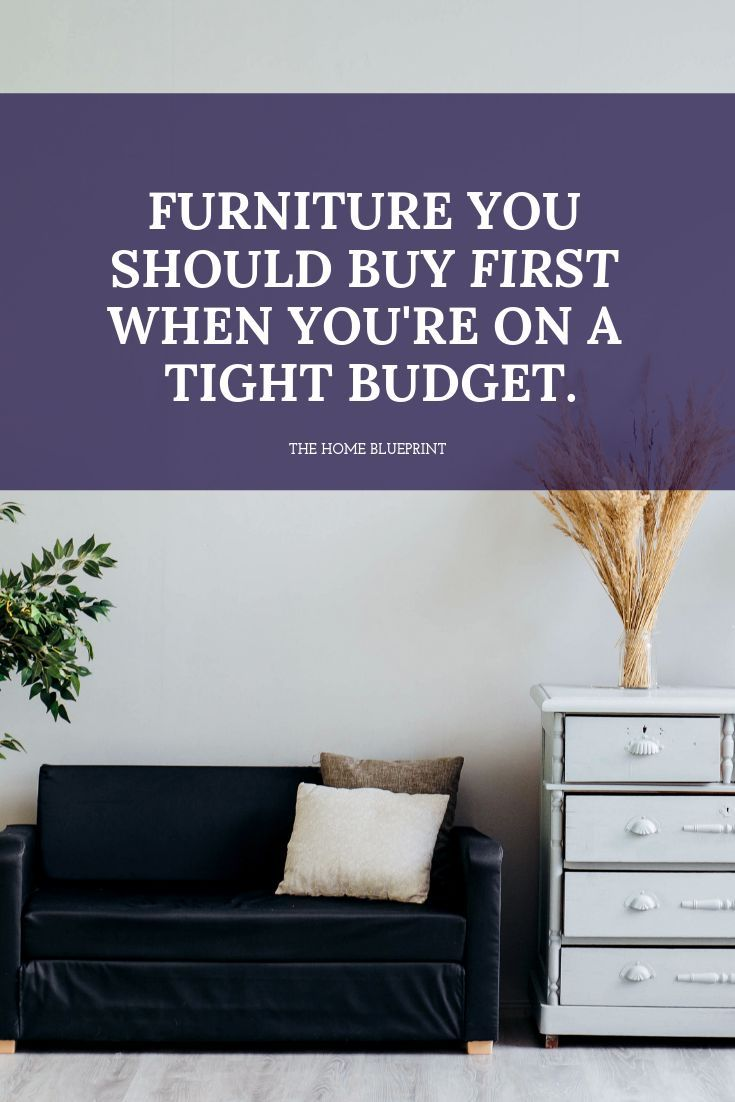 Beautiful First Home Decorating Ideas On A Budget: The Furniture You Should Buy First When You're On A Tight Budget