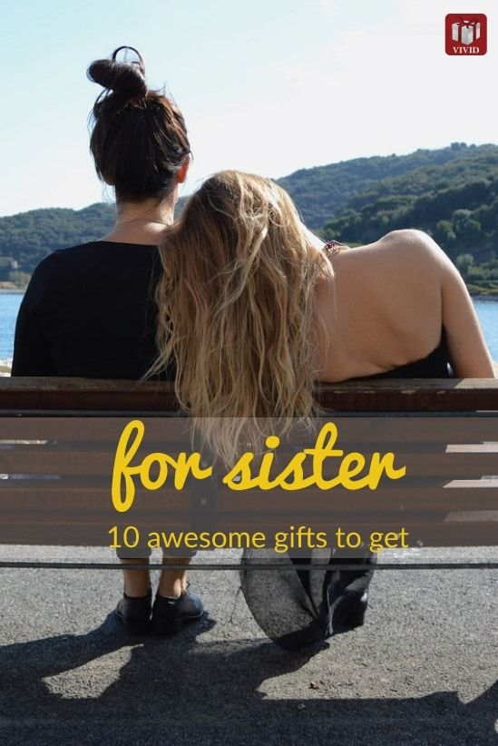 10 Awesome Gifts to Get for Your Sister #giftsforsister