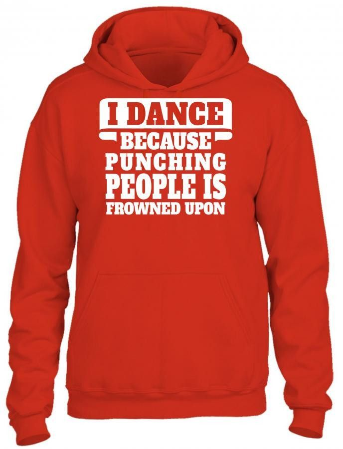 i dance because punching people is frowned upon 1 HOODIE