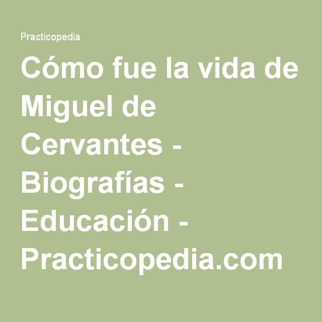 Como Fue La Vida De Miguel De Cervantes Biografias Educacion