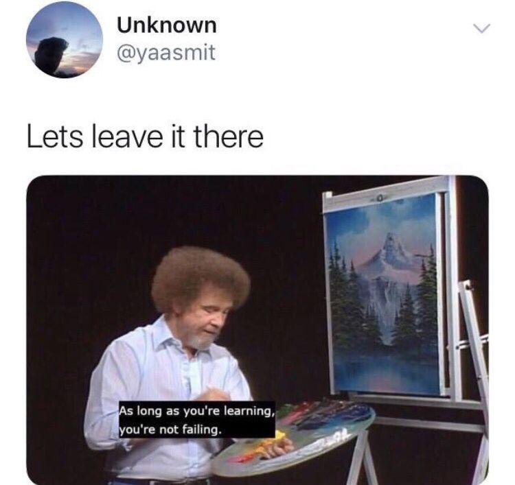 Dark But Funny Meme Dump My Life Rn Happy Ending Bob Ross Quotes Bob Ross Funny Memes