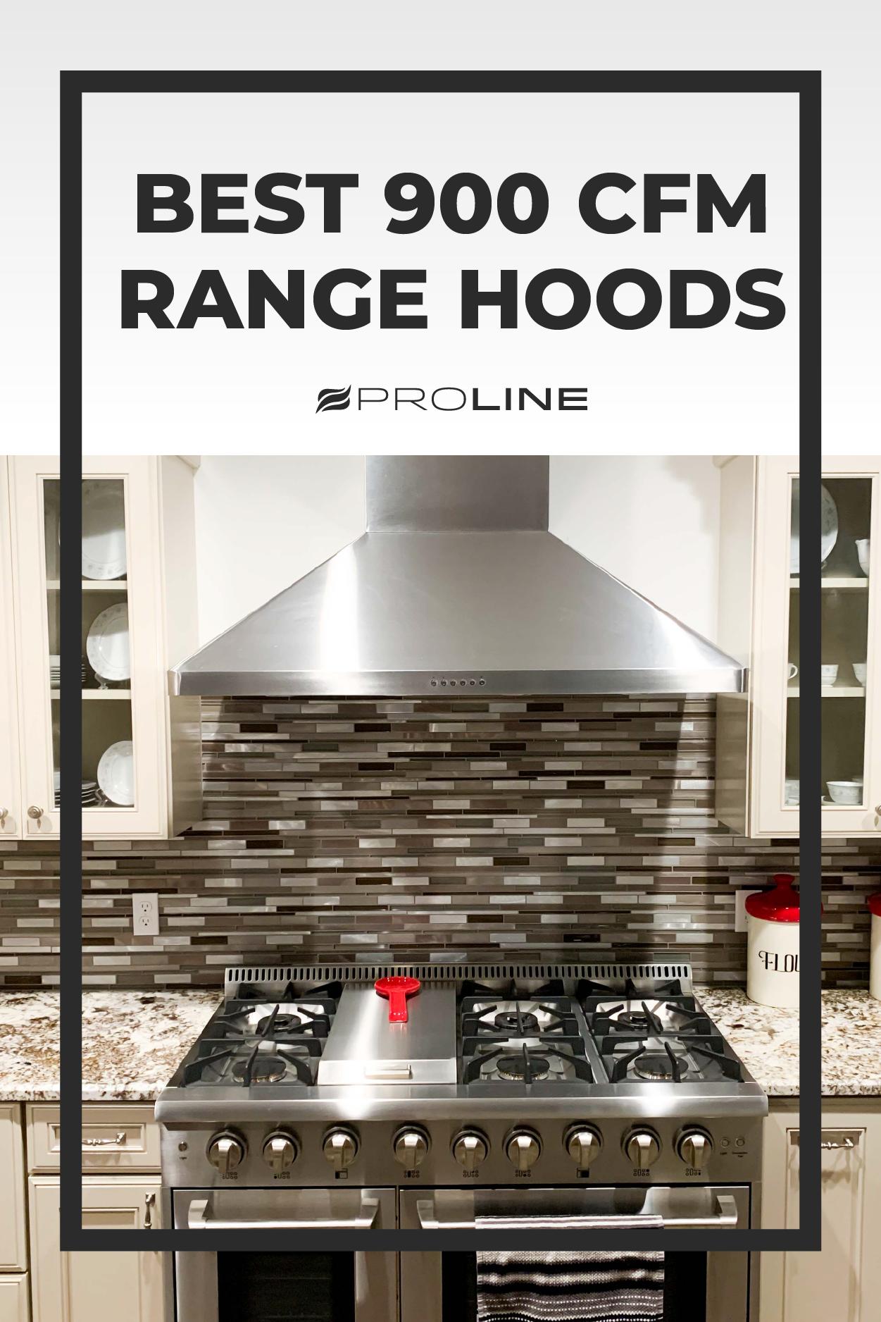 Best 900 Cfm Range Hoods And Buyer S Guide Range Hoods Kitchen Ventilation Proline Range Hood