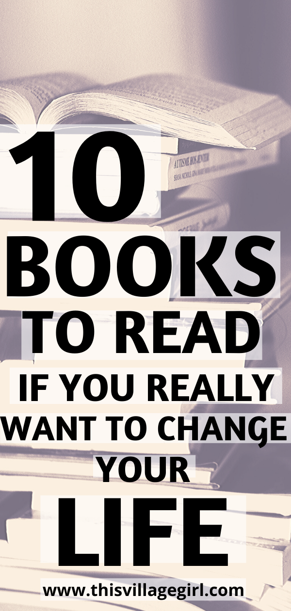 10 Books to Read if you really want to change your life #lifechangingbooks #bookstoread #personaldevelopment #growth #selfhelpbooks
