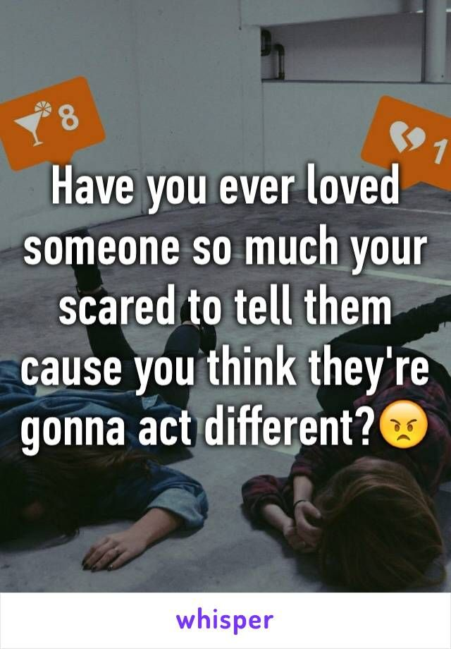 Have You Ever Loved Someone So Much Quotes : loved, someone, quotes, Loved, Someone, Scared, Cause, Think, They're, Gonna, Different?😠, Loving, Someone,, Tell,, Words, Quotes