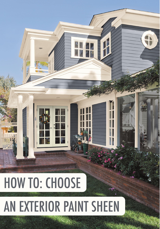 How To Choose An Exterior Paint Sheen Behr House Paint Exterior Exterior Paint Colors For House Paint Colors For Home