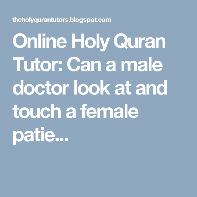 Online Holy Quran Tutor: Can a male doctor look at and touch a female patie...