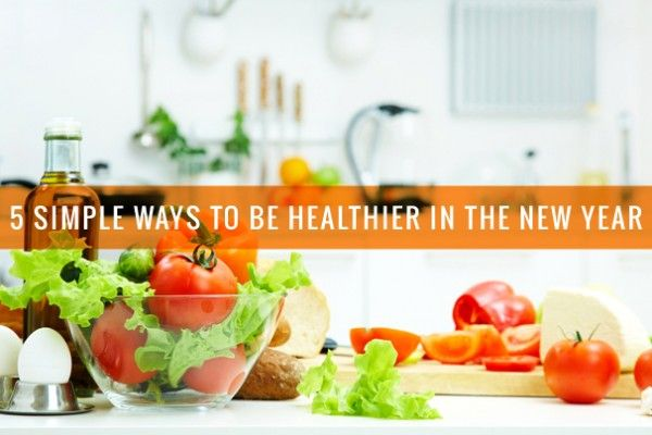 5 Simple Ways to Be Healthier in the New Year