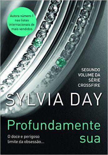 Profundamente Sua Crossfire 02 Sylvia Day Sylvia Day Livros