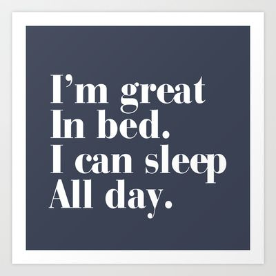 I M Great In Bed I Can Sleep All Day Art Print By Rexlambo 13 99 Quotes That Describe Me Real Talk Quotes Funny Quotes