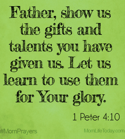Father, show us the gifts and talents you have given us. Let us ...