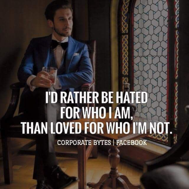Indian Classy People on I'd rather be hated for who I am, than loved for who I'm not.