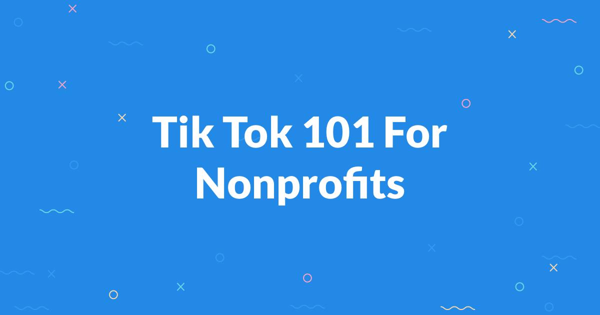 Tiktok 101 For Nonprofits Non Profit Comedy Skits Digital Trends