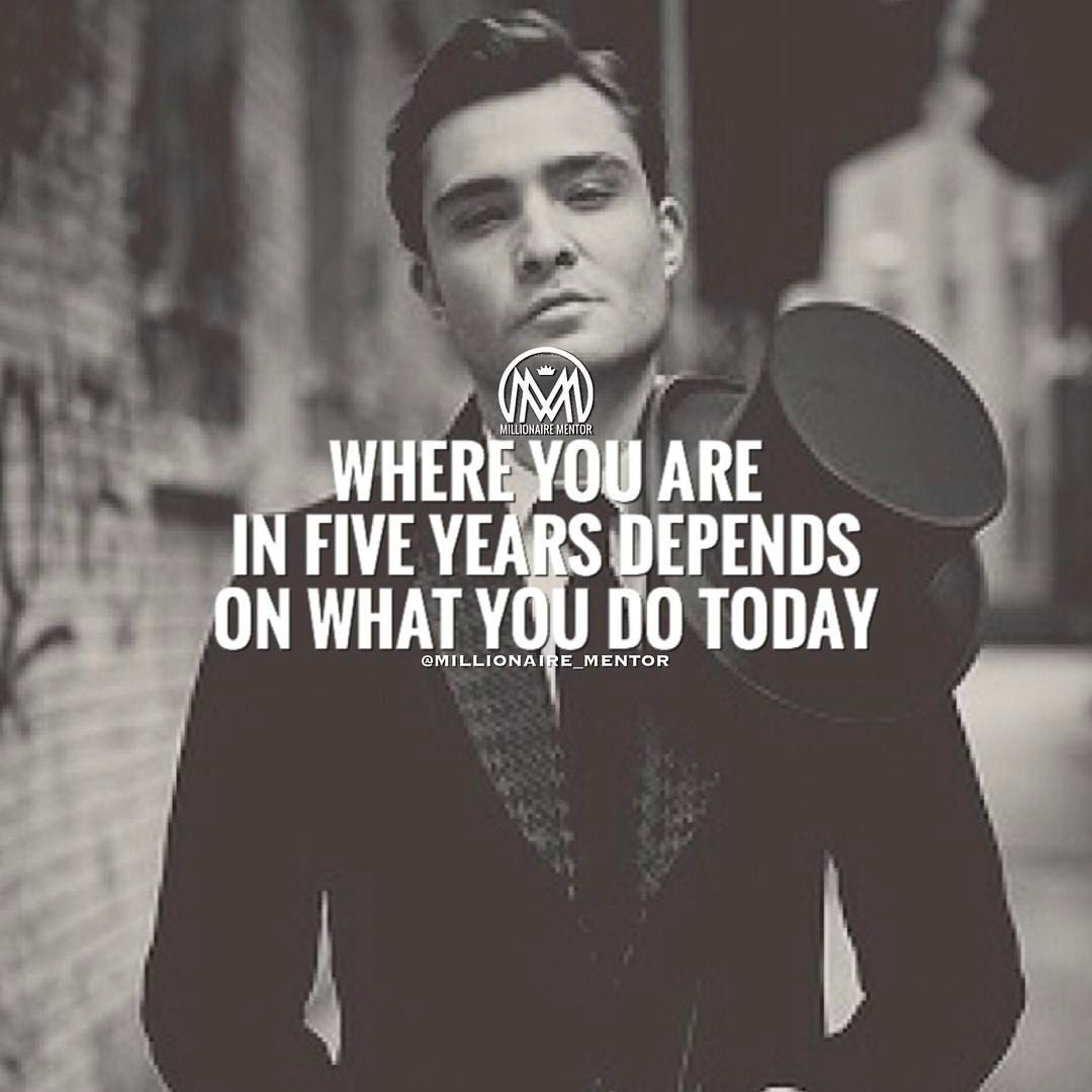 Ask yourself if what you are doing everyday is taking you