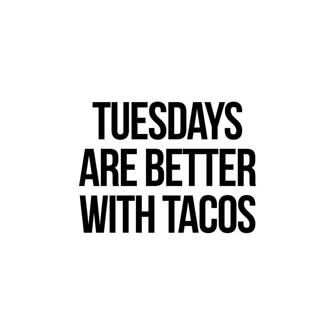 Happy Taco Tuesday!   Taco quote, Tuesday quotes, Restaurant ...