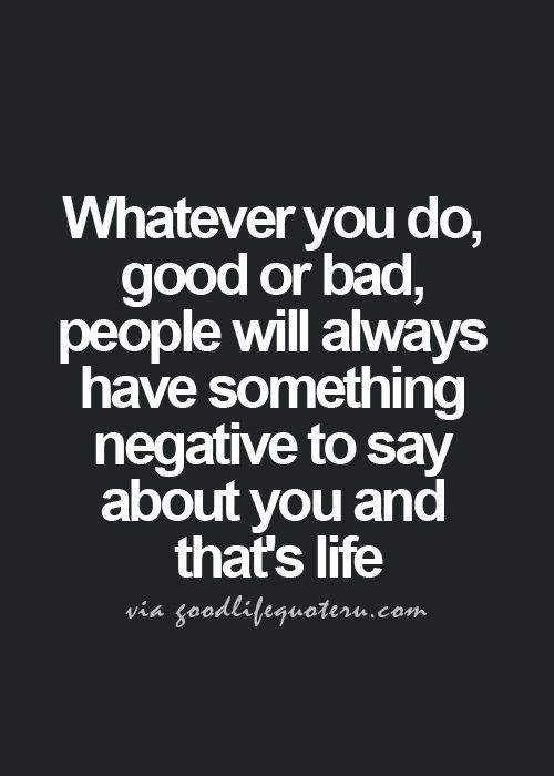 You Know What They Say Quotes Simple Whatever You Do Good Or Bad People Will Always Have Something