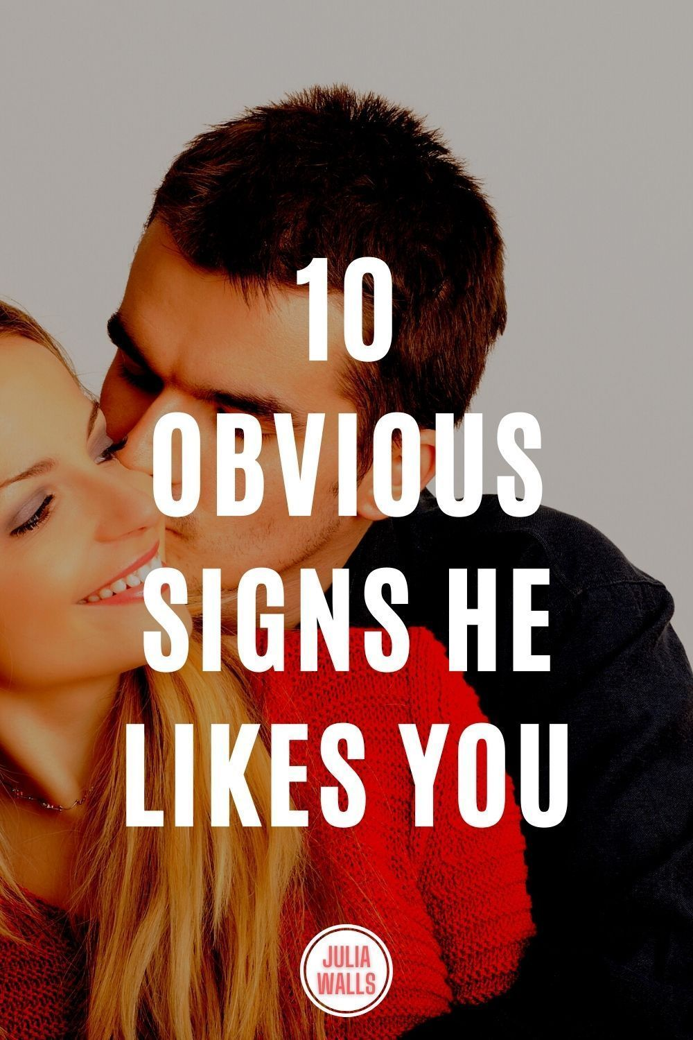 You undeniable likes signs he that 10 Undeniable