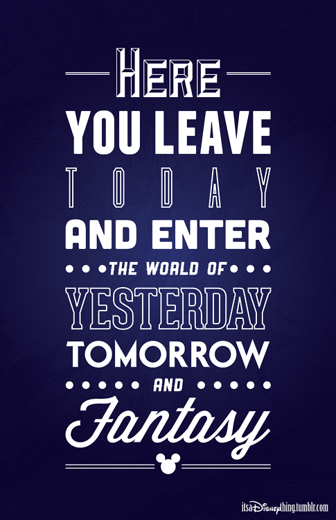 Disney World Quotes Here You Leave Today And Enter The World Of Yesterday Tomorrow And