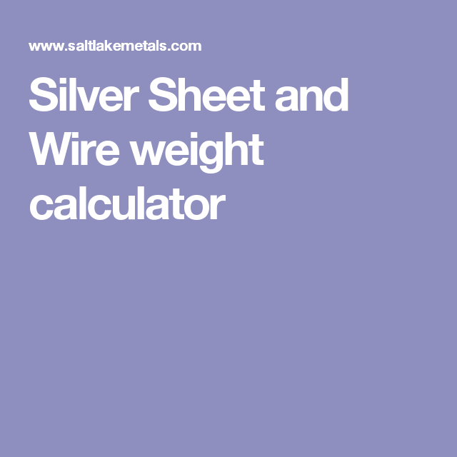 Silver Sheet And Wire Weight Calculator Weight Calculator Gold Sheets Weight