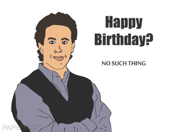Jerry Seinfeld Birthday Card No Such Thing As A Happy Birthday