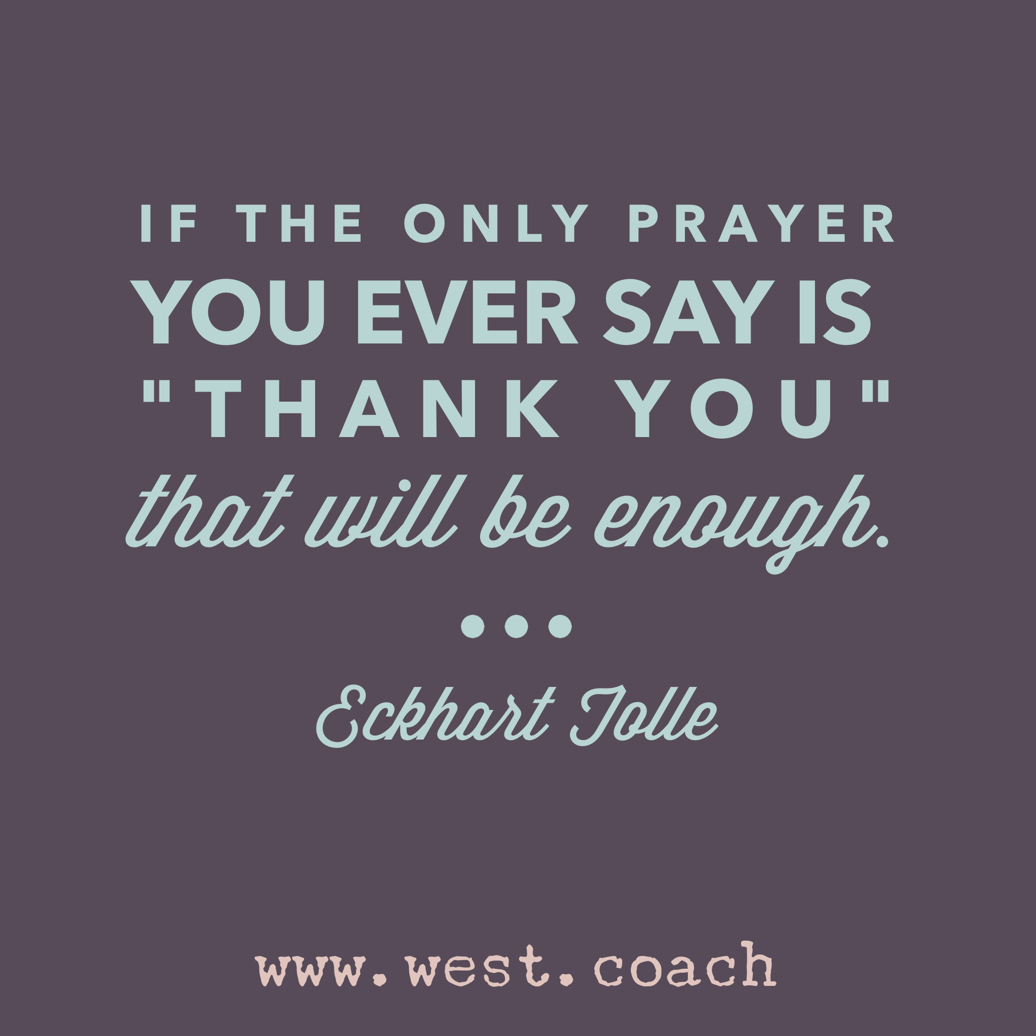 Life Coaching Quotes Inspiration  Eileen West Life Coach  If The Only Prayer You Ever