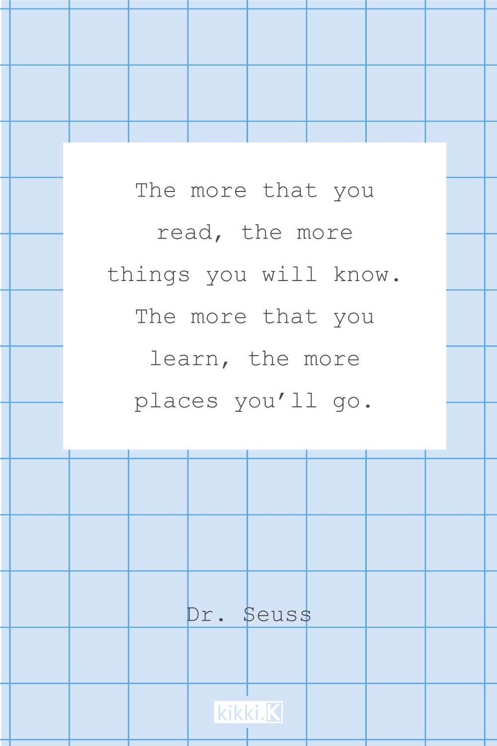 We Love This Inspiring Dr. Seuss Quote   The More You Read, The More