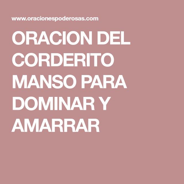 ORACION DEL CORDERITO MANSO PARA DOMINAR Y AMARRAR | Oraciones ...