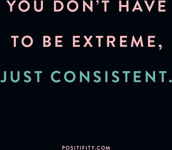 """You don't have to be extreme, just consistent."" 